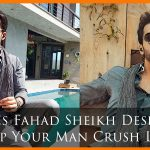 5 Times Fahad Sheikh Deserved To Top Your Man Crush List