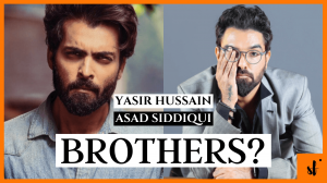 Are Asad Siddiqui and Yasir Hussain brothers